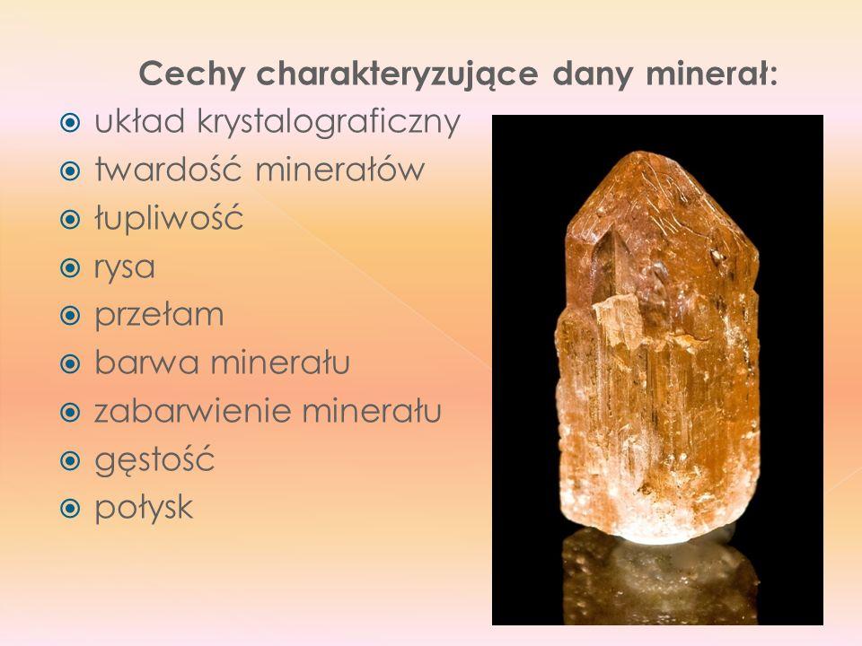 Cechy charakteryzujące dany minerał: układ krystalograficzny twardość minerałów łupliwość rysa przełam barwa minerału zabarwienie minerału gęstość poł
