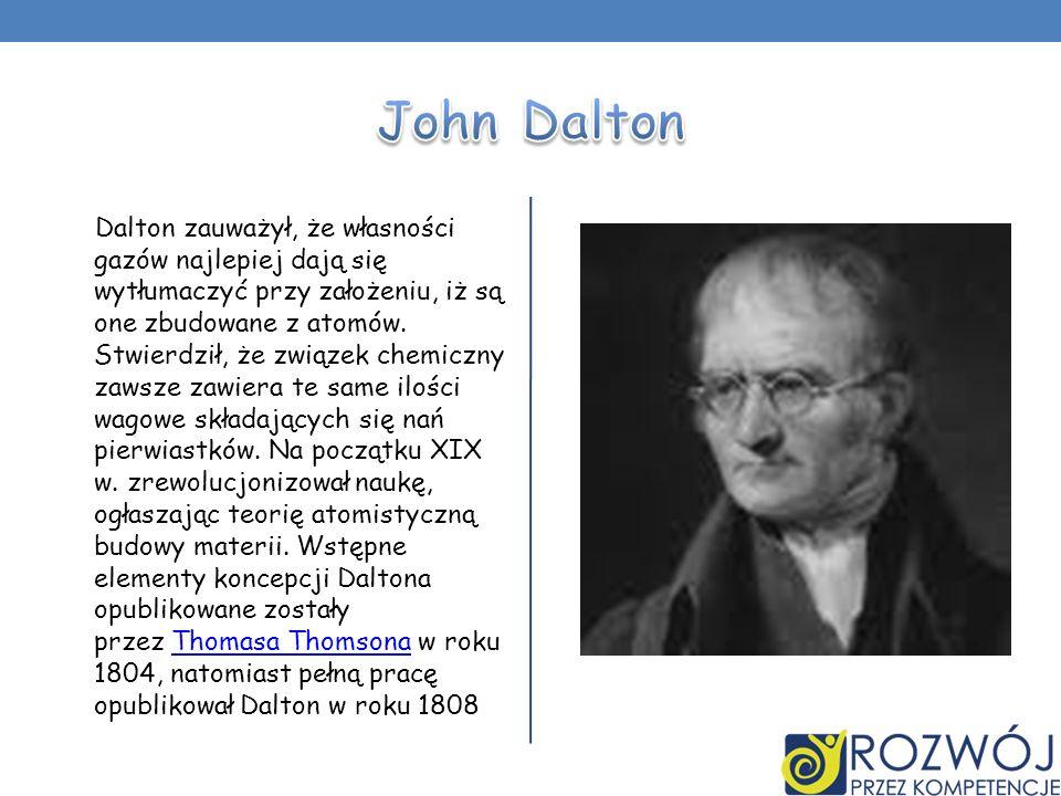 Dalton zauważył, że własności gazów najlepiej dają się wytłumaczyć przy założeniu, iż są one zbudowane z atomów. Stwierdził, że związek chemiczny zaws