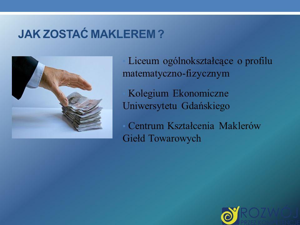 JAK ZOSTAĆ MAKLEREM ? Liceum ogólnokształcące o profilu matematyczno-fizycznym Kolegium Ekonomiczne Uniwersytetu Gdańskiego Centrum Kształcenia Makler