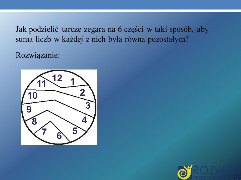 Jak podzielić tarczę zegara na 6 części w taki sposób, aby suma liczb w każdej z nich była równa pozostałym? Rozwiązanie: