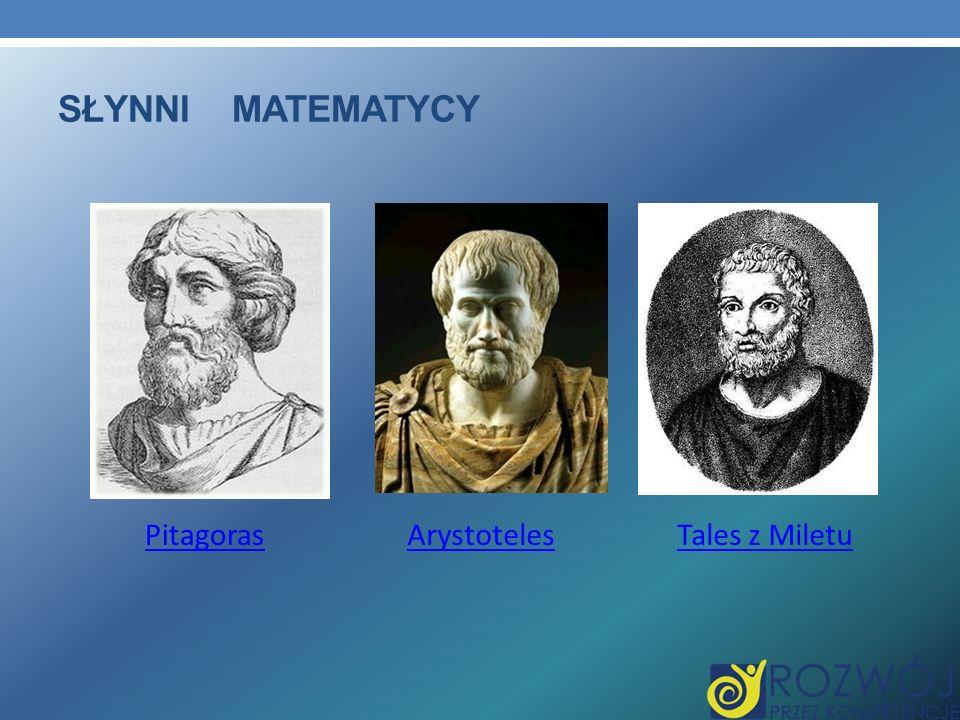 SŁYNNI MATEMATYCY ArystotelesPitagorasTales z Miletu