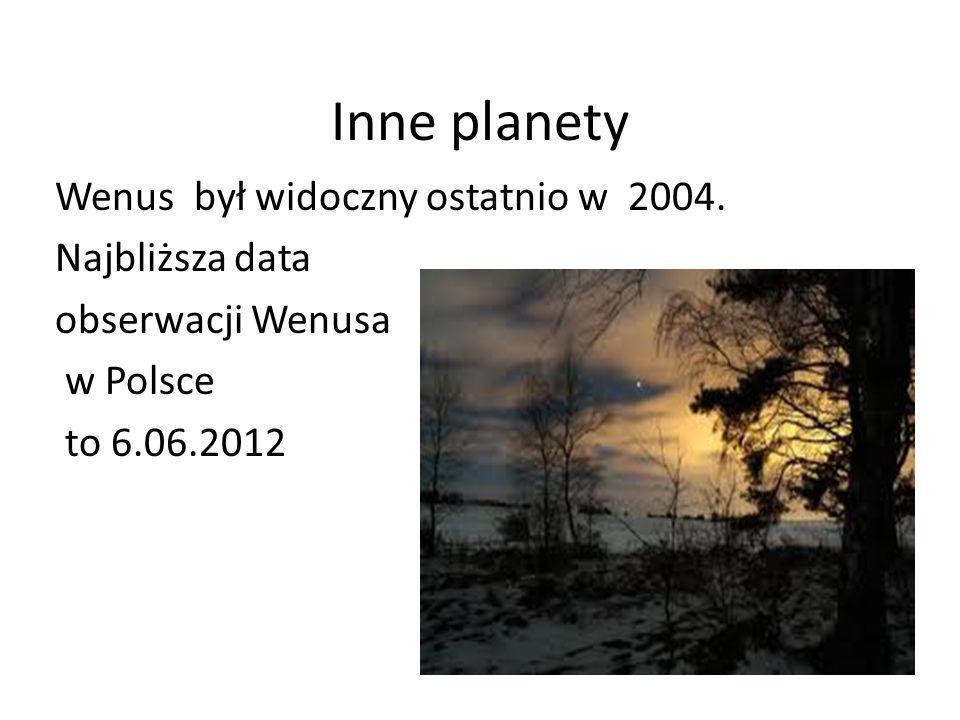Inne planety Wenus był widoczny ostatnio w 2004. Najbliższa data obserwacji Wenusa w Polsce to 6.06.2012