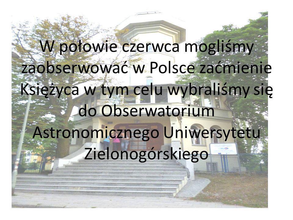 W połowie czerwca mogliśmy zaobserwować w Polsce zaćmienie Księżyca w tym celu wybraliśmy się do Obserwatorium Astronomicznego Uniwersytetu Zielonogórskiego
