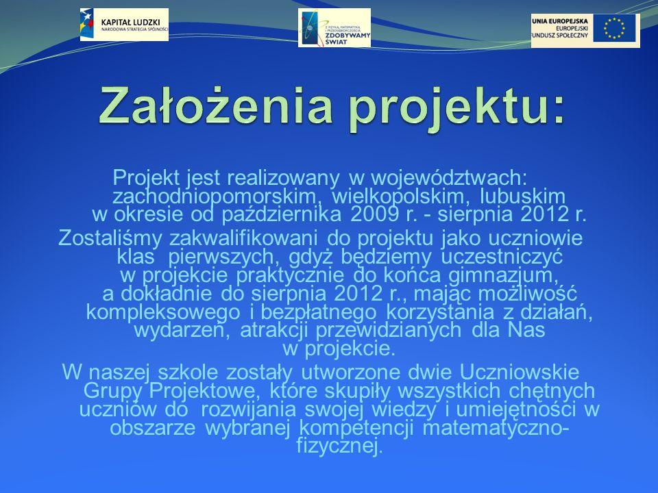 Projekt jest realizowany w województwach: zachodniopomorskim, wielkopolskim, lubuskim w okresie od października 2009 r. - sierpnia 2012 r. Zostaliśmy