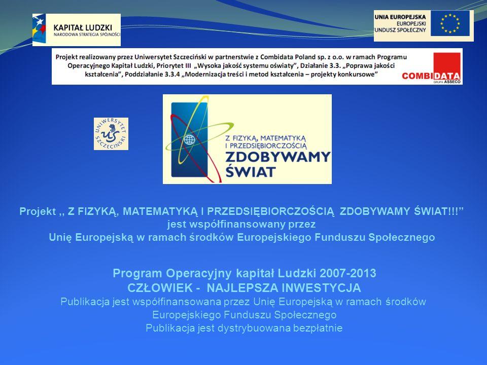 Program Operacyjny kapitał Ludzki 2007-2013 CZŁOWIEK - NAJLEPSZA INWESTYCJA Publikacja jest współfinansowana przez Unię Europejską w ramach środków Eu