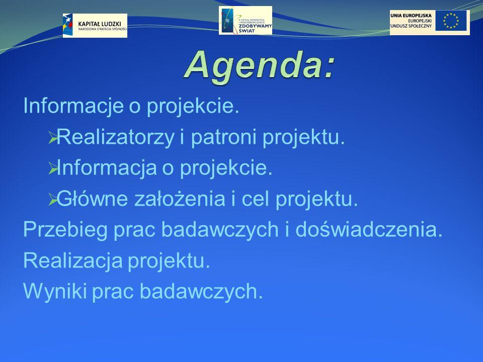 Informacje o projekcie. Realizatorzy i patroni projektu. Informacja o projekcie. Główne założenia i cel projektu. Przebieg prac badawczych i doświadcz