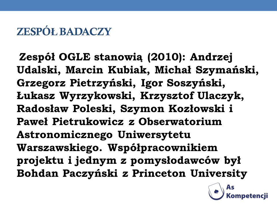 ZESPÓ Ł BADACZY Zespół OGLE stanowią (2010): Andrzej Udalski, Marcin Kubiak, Michał Szymański, Grzegorz Pietrzyński, Igor Soszyński, Łukasz Wyrzykowsk