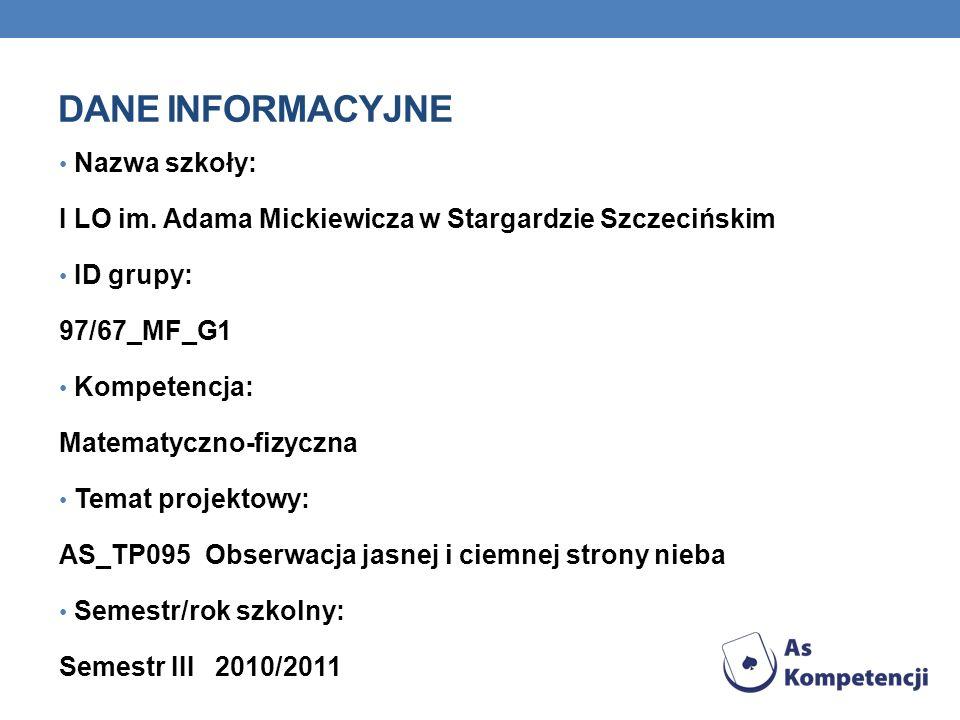 DANE INFORMACYJNE Nazwa szkoły: I LO im. Adama Mickiewicza w Stargardzie Szczecińskim ID grupy: 97/67_MF_G1 Kompetencja: Matematyczno-fizyczna Temat p