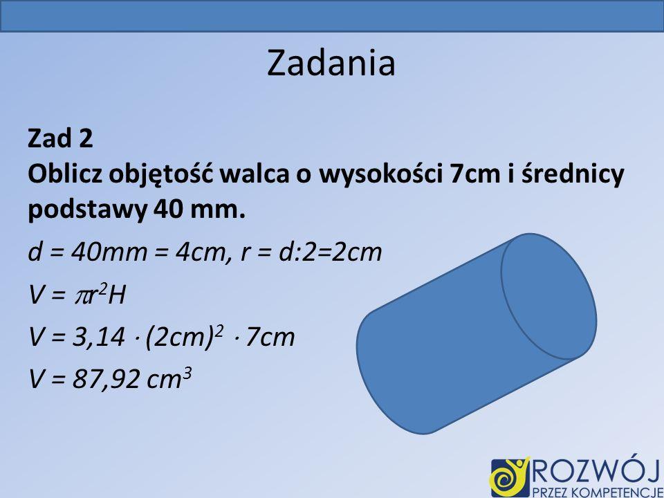 Zadania Zad 2 Oblicz objętość walca o wysokości 7cm i średnicy podstawy 40 mm.