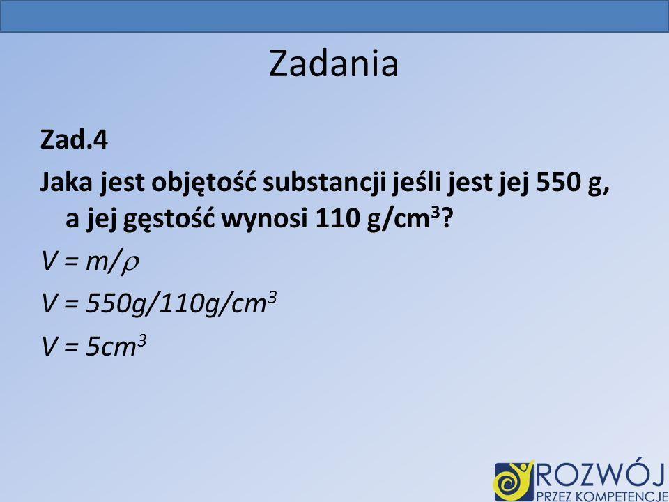 Zadania Zad.4 Jaka jest objętość substancji jeśli jest jej 550 g, a jej gęstość wynosi 110 g/cm 3 .