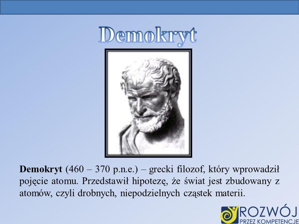 Demokryt (460 – 370 p.n.e.) – grecki filozof, który wprowadził pojęcie atomu.
