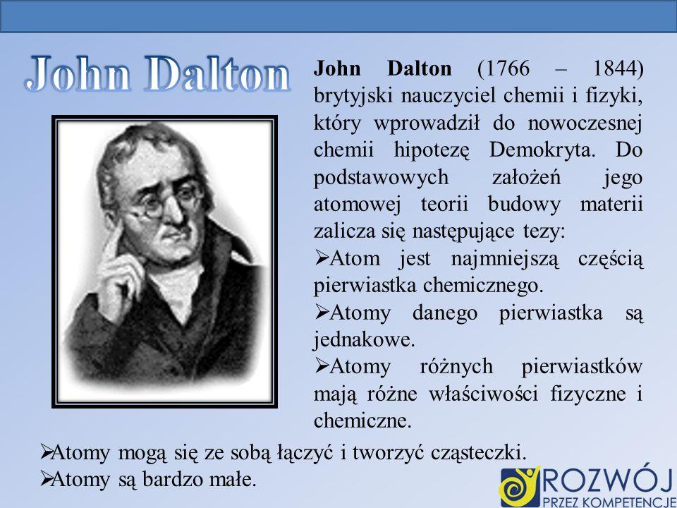 John Dalton (1766 – 1844) brytyjski nauczyciel chemii i fizyki, który wprowadził do nowoczesnej chemii hipotezę Demokryta.