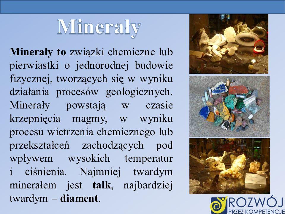Minerały to związki chemiczne lub pierwiastki o jednorodnej budowie fizycznej, tworzących się w wyniku działania procesów geologicznych.