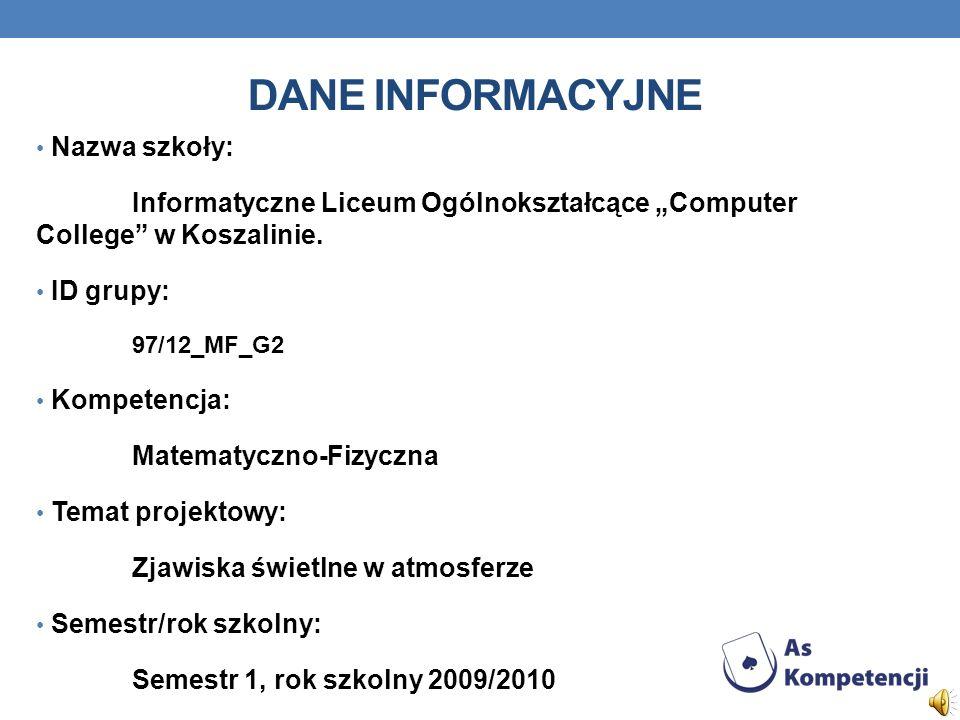 DANE INFORMACYJNE Nazwa szkoły: Informatyczne Liceum Ogólnokształcące Computer College w Koszalinie.