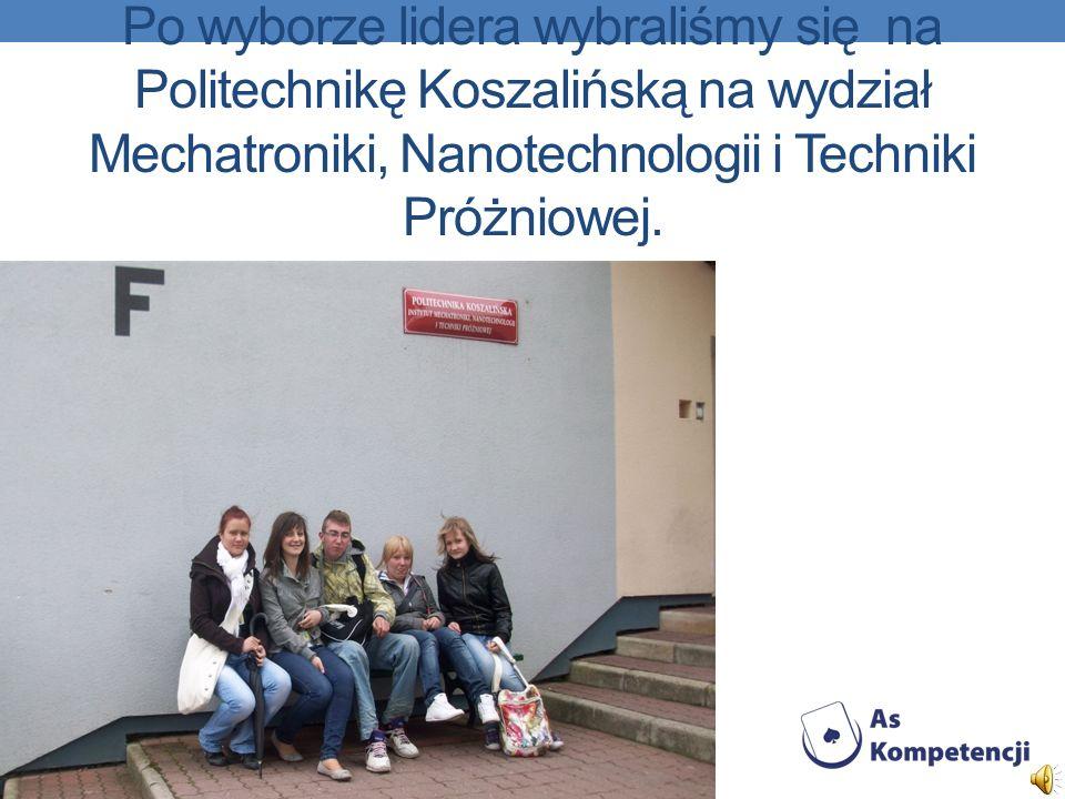 Po wyborze lidera wybraliśmy się na Politechnikę Koszalińską na wydział Mechatroniki, Nanotechnologii i Techniki Próżniowej.