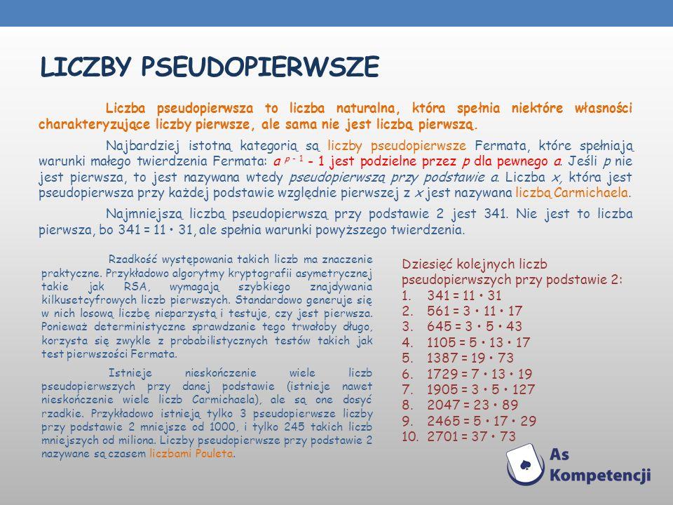 LICZBY PSEUDOPIERWSZE Liczba pseudopierwsza to liczba naturalna, która spełnia niektóre własności charakteryzujące liczby pierwsze, ale sama nie jest