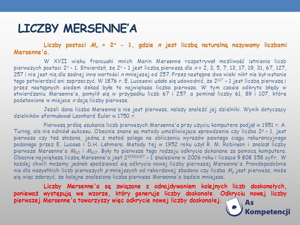 LICZBY MERSENNEA Liczby postaci M n = 2 n - 1, gdzie n jest liczbą naturalną nazywamy liczbami Mersenne'a. W XVII wieku francuski mnich Marin Mersenne