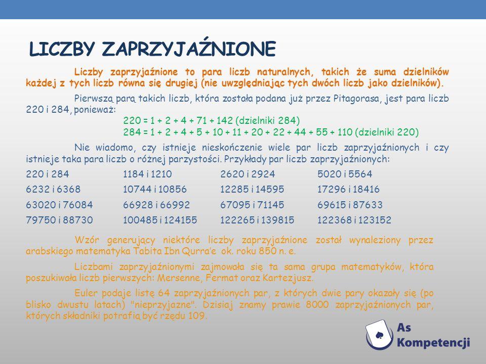 LICZBY ZAPRZYJAŹNIONE Liczby zaprzyjaźnione to para liczb naturalnych, takich że suma dzielników każdej z tych liczb równa się drugiej (nie uwzględnia