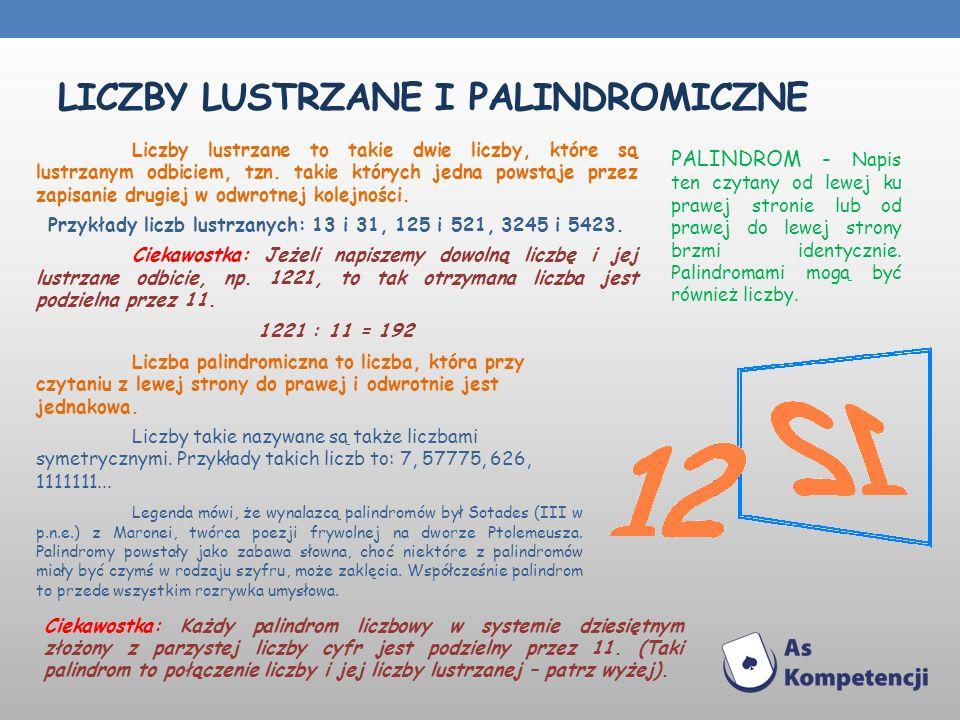 LICZBY LUSTRZANE I PALINDROMICZNE Liczby lustrzane to takie dwie liczby, które są lustrzanym odbiciem, tzn. takie których jedna powstaje przez zapisan