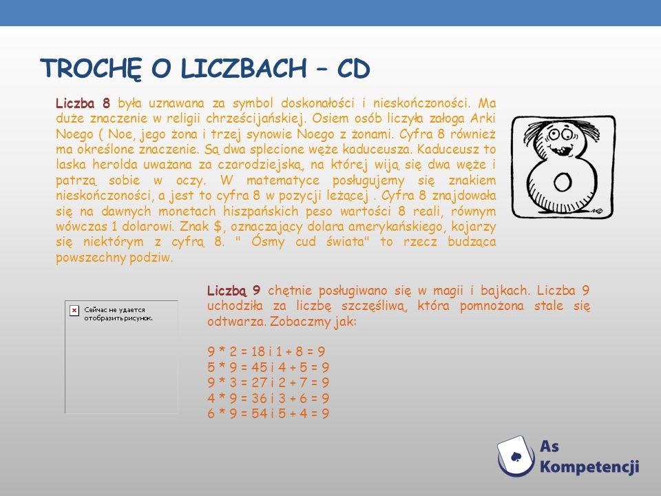 TROCHĘ O LICZBACH – CD Liczba 8 była uznawana za symbol doskonałości i nieskończoności. Ma duże znaczenie w religii chrześcijańskiej. Osiem osób liczy
