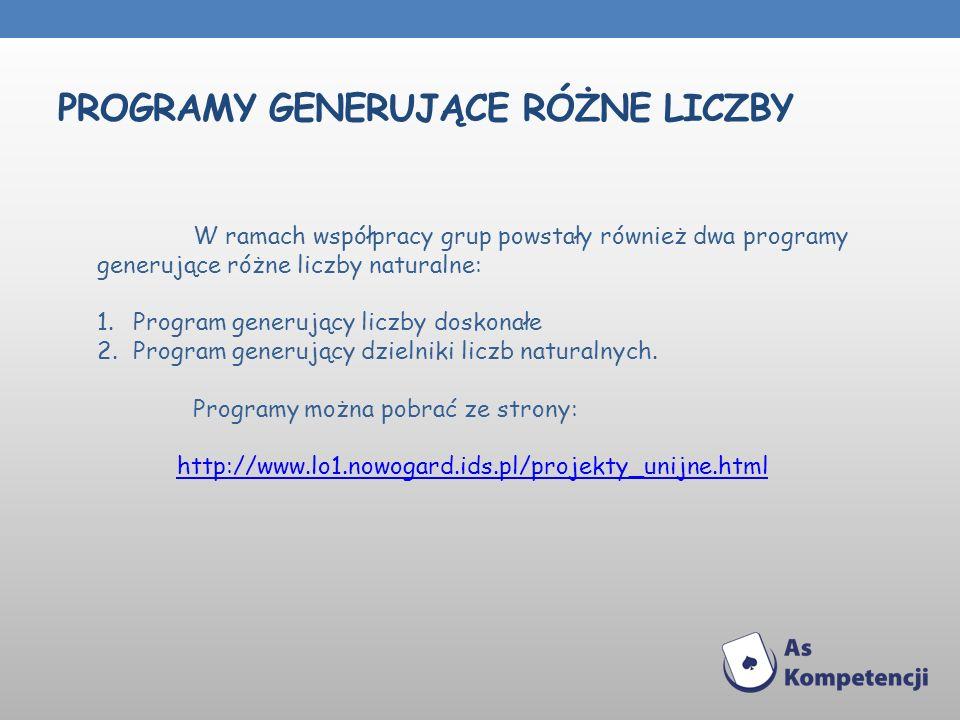 PROGRAMY GENERUJĄCE RÓŻNE LICZBY W ramach współpracy grup powstały również dwa programy generujące różne liczby naturalne: 1.Program generujący liczby