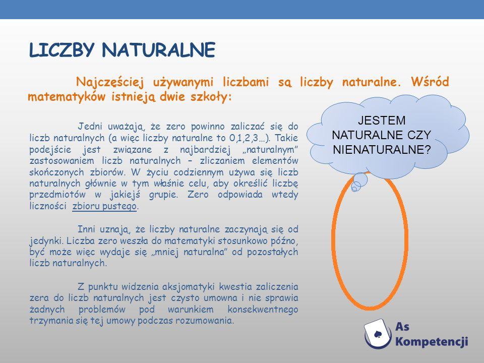 LICZBY NATURALNE Jedni uważają, że zero powinno zaliczać się do liczb naturalnych (a więc liczby naturalne to 0,1,2,3…). Takie podejście jest związane
