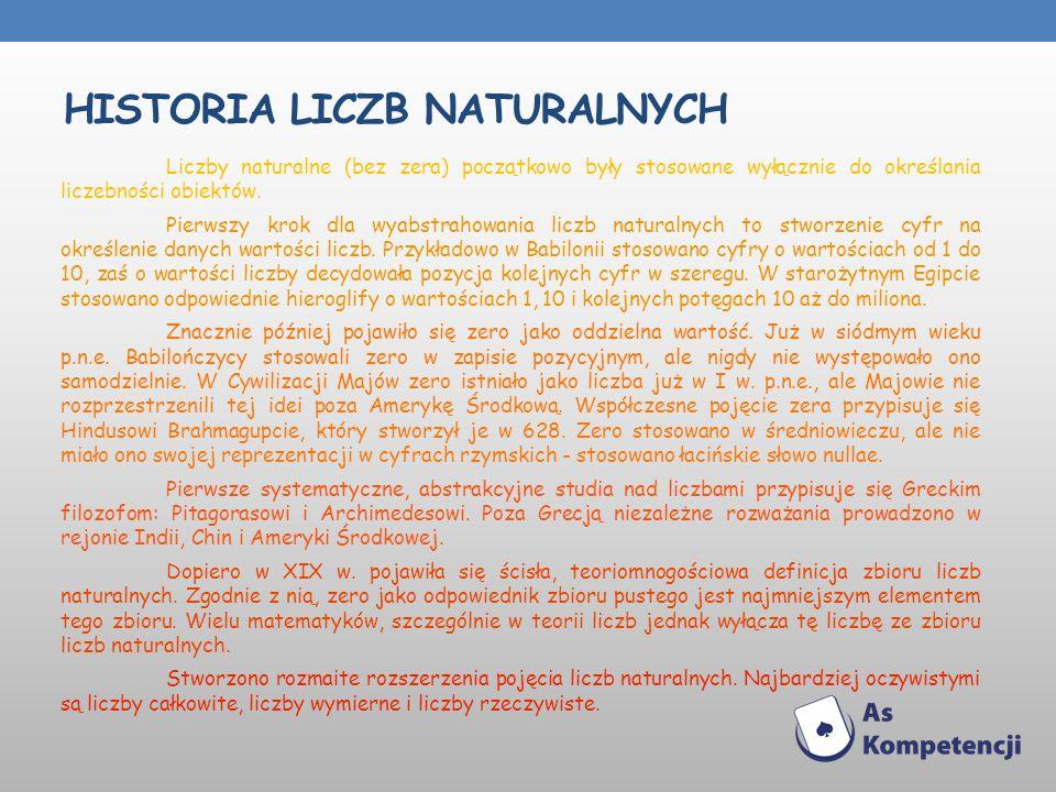 HISTORIA LICZB NATURALNYCH Liczby naturalne (bez zera) początkowo były stosowane wyłącznie do określania liczebności obiektów. Pierwszy krok dla wyabs
