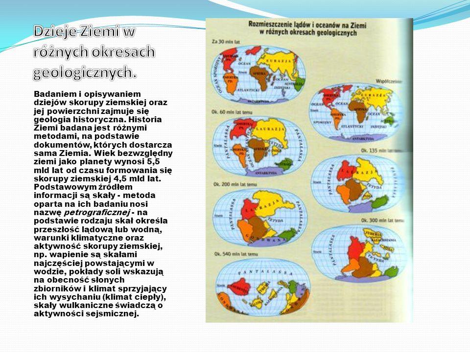 Badaniem i opisywaniem dziejów skorupy ziemskiej oraz jej powierzchni zajmuje się geologia historyczna.