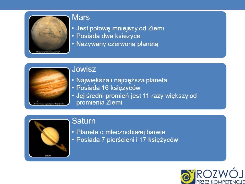 Mars Jest połowę mniejszy od Ziemi Posiada dwa księżyce Nazywany czerwoną planetą Jowisz Największa i najcięższa planeta Posiada 16 księżyców Jej śred