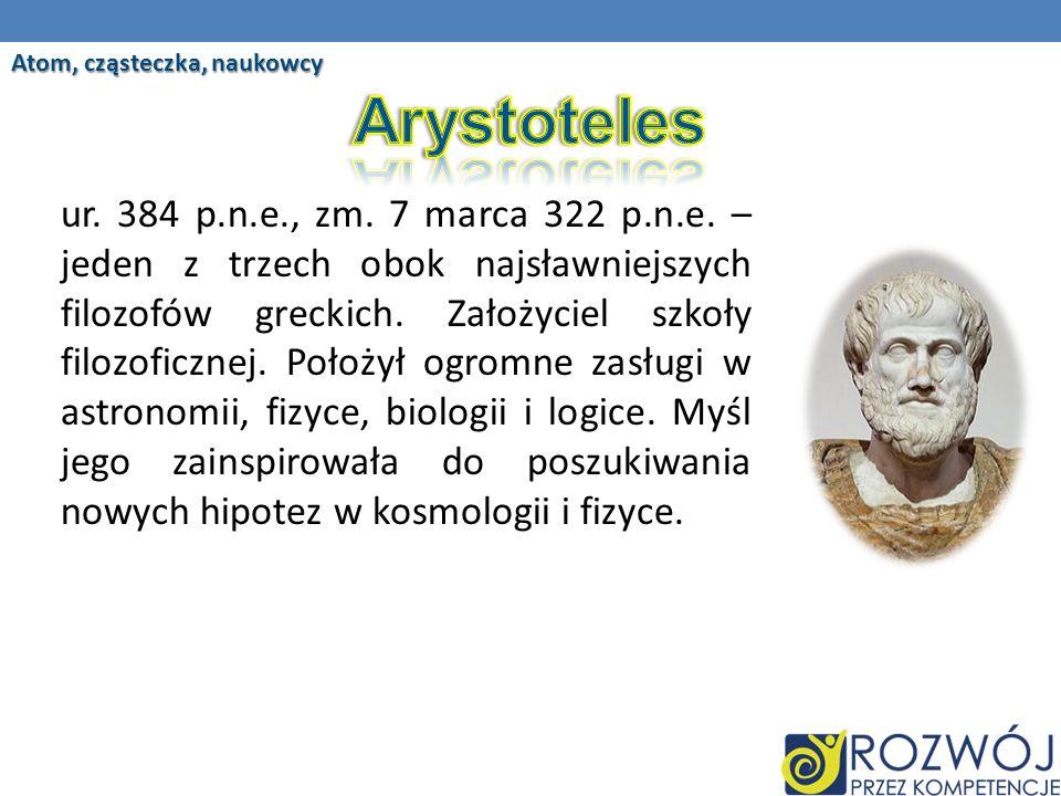 ur.384 p.n.e., zm. 7 marca 322 p.n.e. – jeden z trzech obok najsławniejszych filozofów greckich.