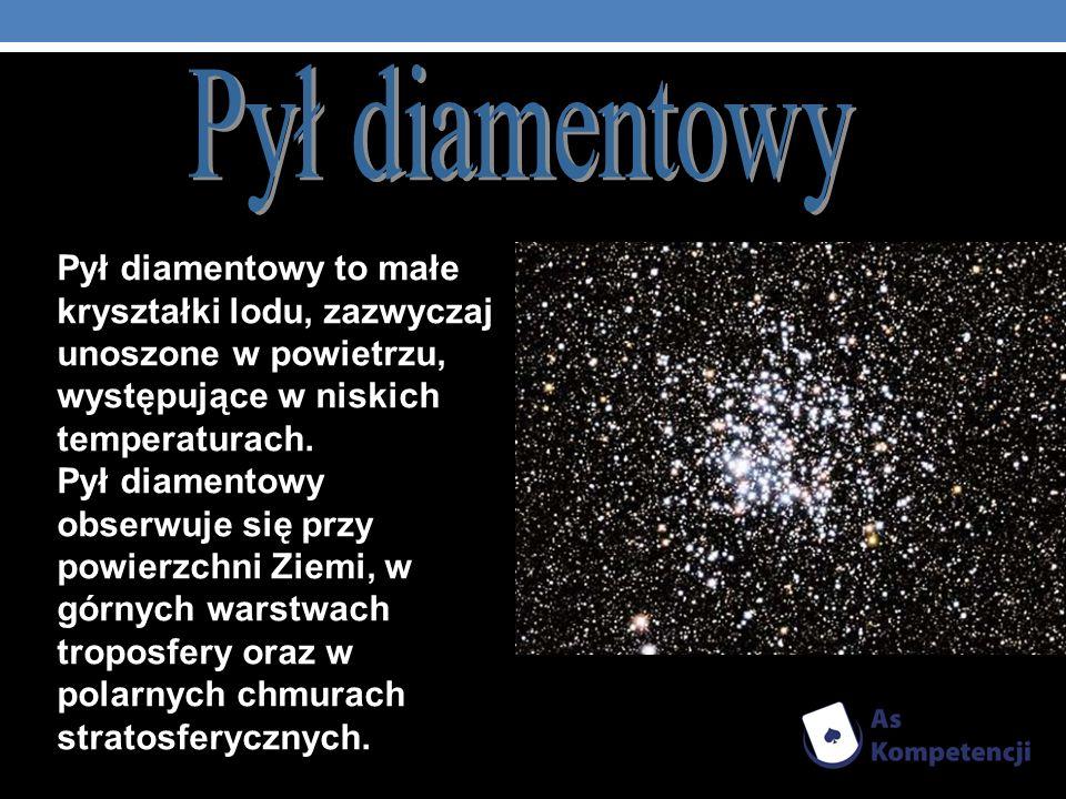 Pył diamentowy to małe kryształki lodu, zazwyczaj unoszone w powietrzu, występujące w niskich temperaturach. Pył diamentowy obserwuje się przy powierz