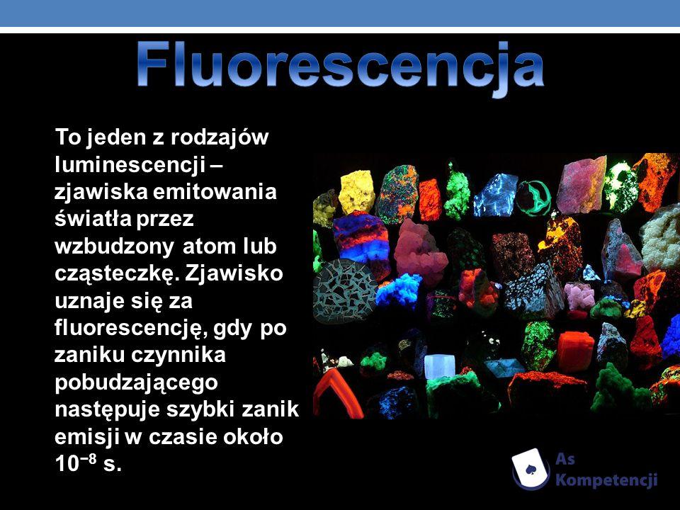 To jeden z rodzajów luminescencji – zjawiska emitowania światła przez wzbudzony atom lub cząsteczkę. Zjawisko uznaje się za fluorescencję, gdy po zani