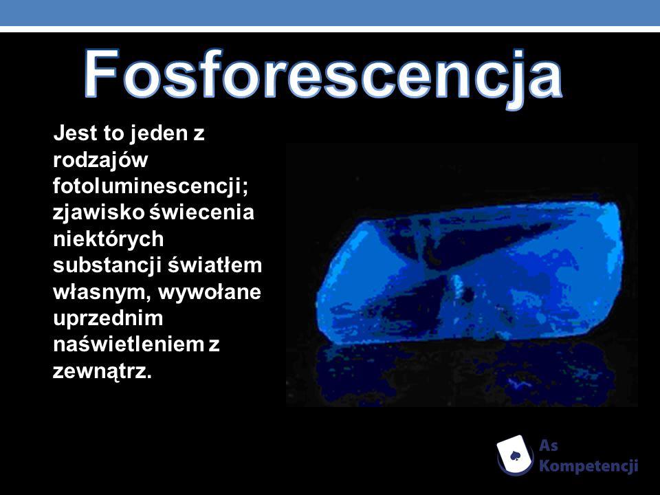 Jest to jeden z rodzajów fotoluminescencji; zjawisko świecenia niektórych substancji światłem własnym, wywołane uprzednim naświetleniem z zewnątrz.