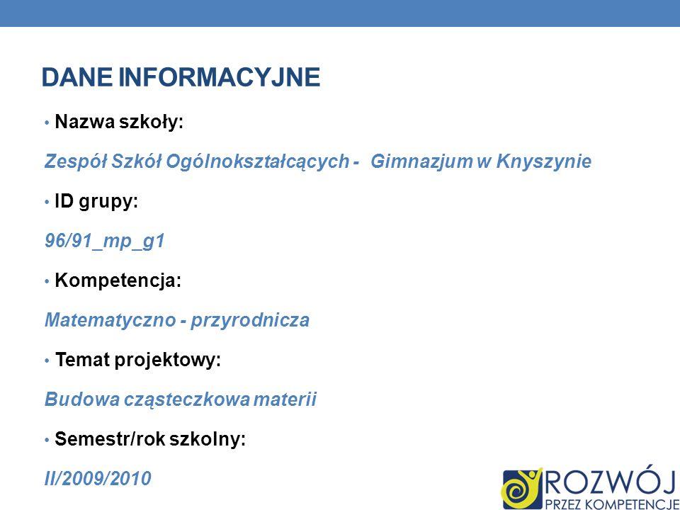 DANE INFORMACYJNE Nazwa szkoły: Zespół Szkół Ogólnokształcących - Gimnazjum w Knyszynie ID grupy: 96/91_mp_g1 Kompetencja: Matematyczno - przyrodnicza