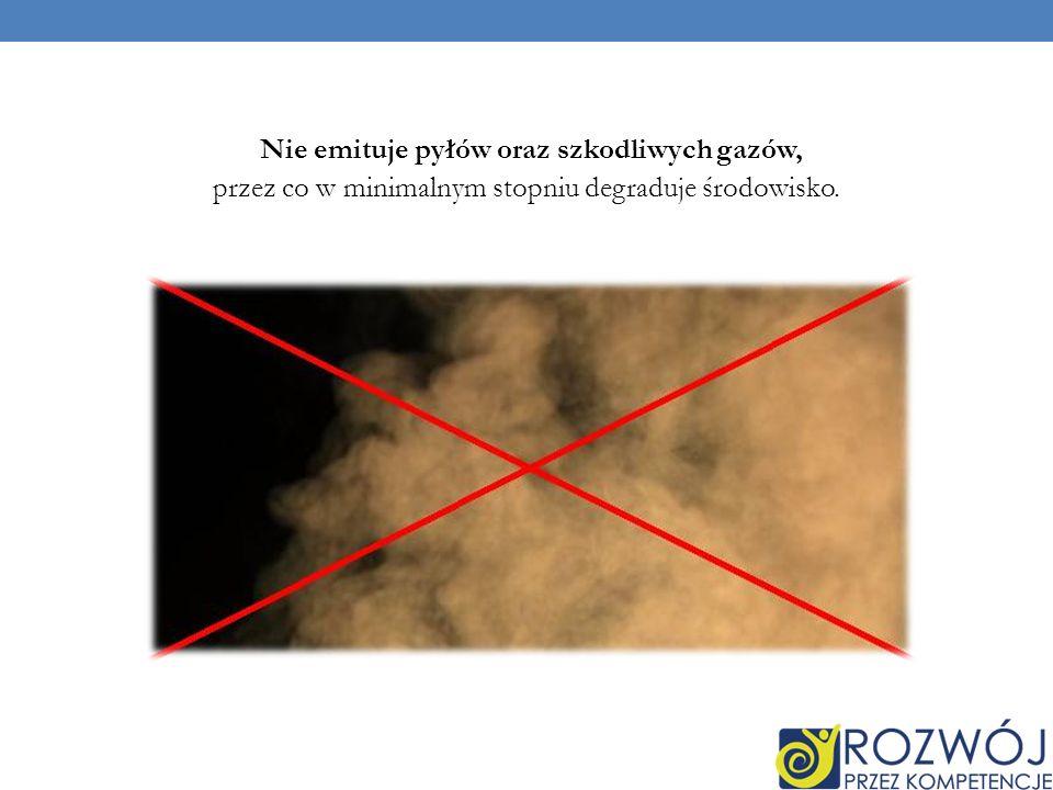 Nie emituje pyłów oraz szkodliwych gazów, przez co w minimalnym stopniu degraduje środowisko.