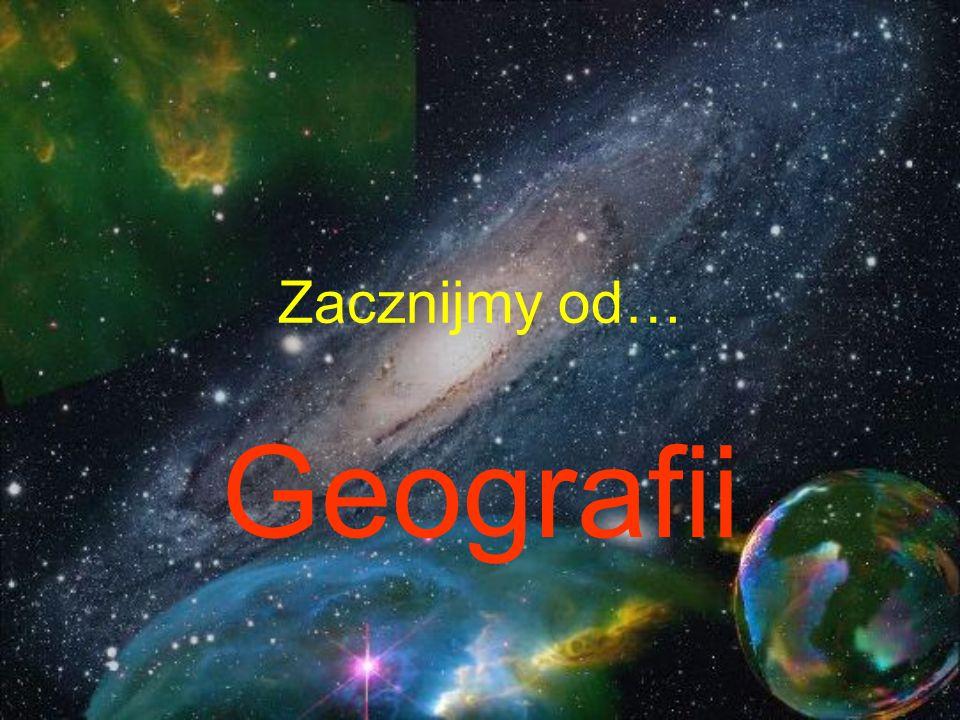 Zacznijmy od… Geografii
