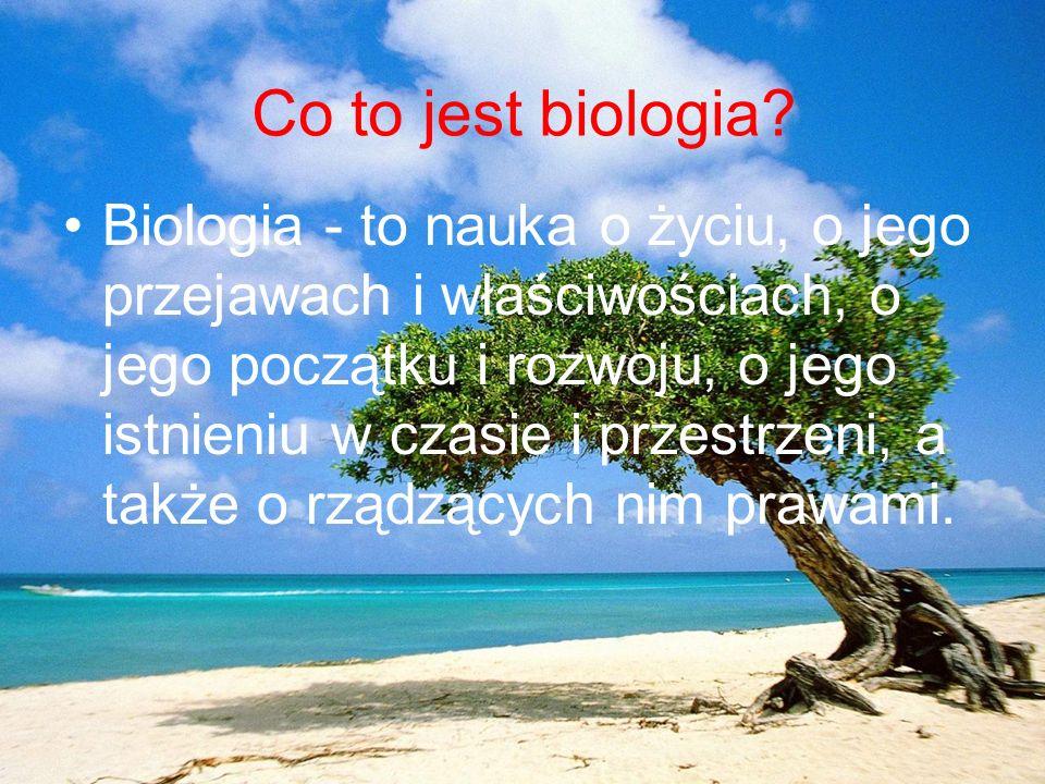 Co to jest biologia? Biologia - to nauka o życiu, o jego przejawach i właściwościach, o jego początku i rozwoju, o jego istnieniu w czasie i przestrze