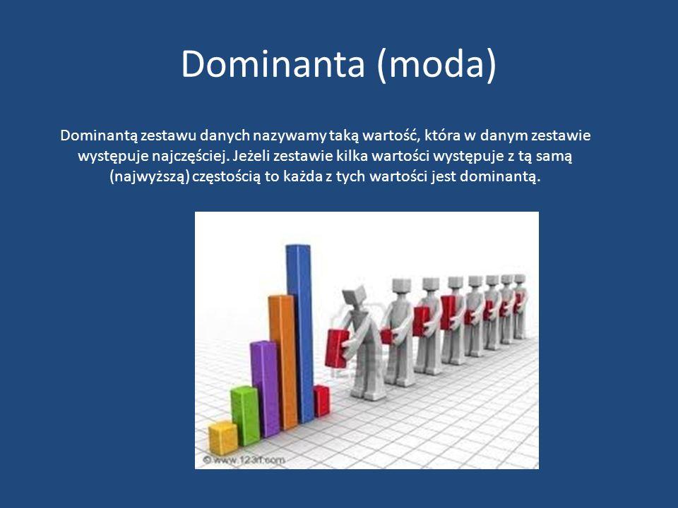 Dominanta (moda) Dominantą zestawu danych nazywamy taką wartość, która w danym zestawie występuje najczęściej.