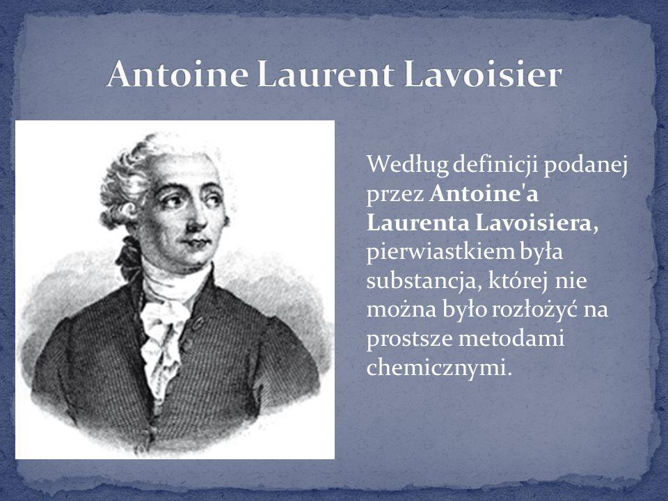 Według definicji podanej przez Antoine a Laurenta Lavoisiera, pierwiastkiem była substancja, której nie można było rozłożyć na prostsze metodami chemicznymi.