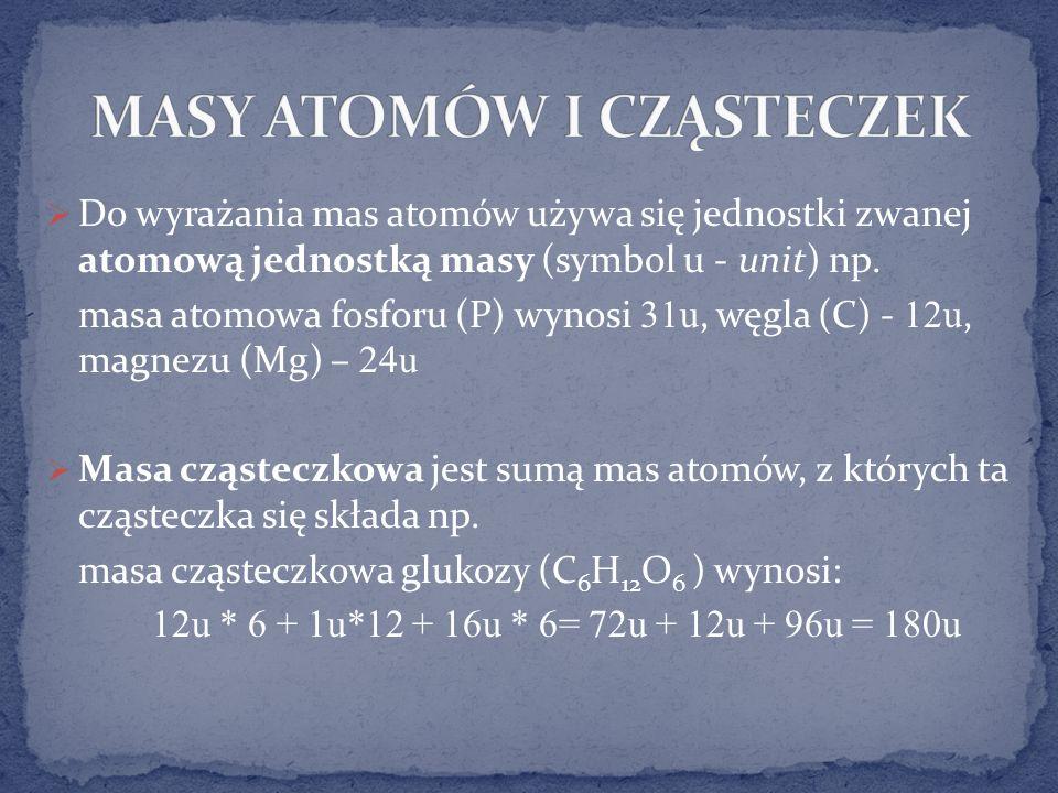 Do wyrażania mas atomów używa się jednostki zwanej atomową jednostką masy (symbol u - unit) np.