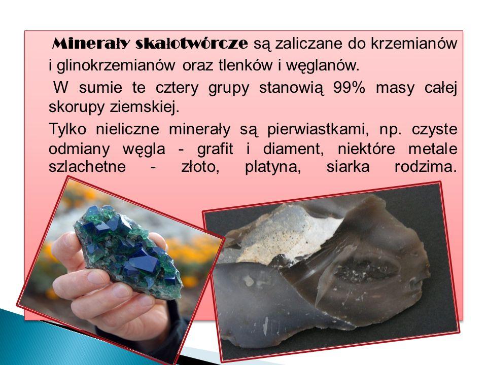 Minera ł y ska ł otwórcze są zaliczane do krzemianów i glinokrzemianów oraz tlenków i węglanów.