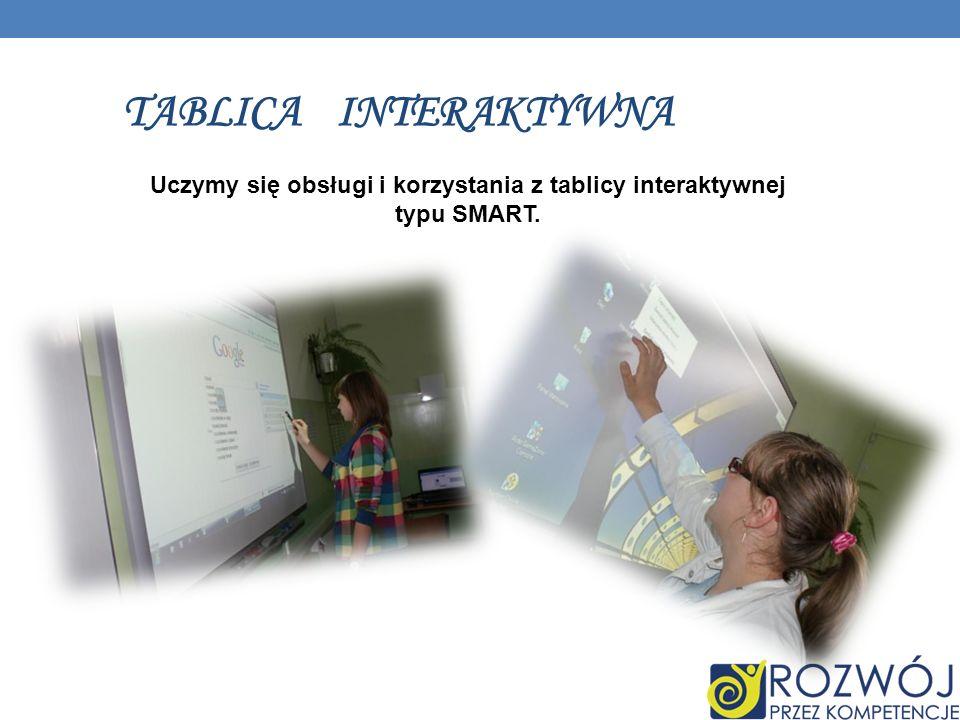 TABLICA INTERAKTYWNA Uczymy się obsługi i korzystania z tablicy interaktywnej typu SMART.