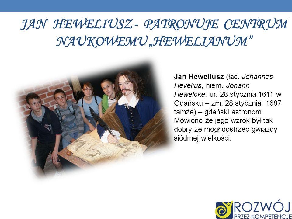 JAN HEWELIUSZ - PATRONUJE CENTRUM NAUKOWEMU HEWELIANUM Jan Heweliusz (łac.