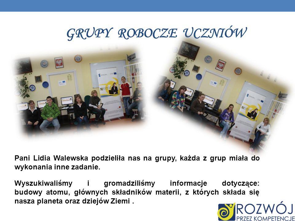 GRUPY ROBOCZE UCZNIÓW Pani Lidia Walewska podzieliła nas na grupy, każda z grup miała do wykonania inne zadanie.
