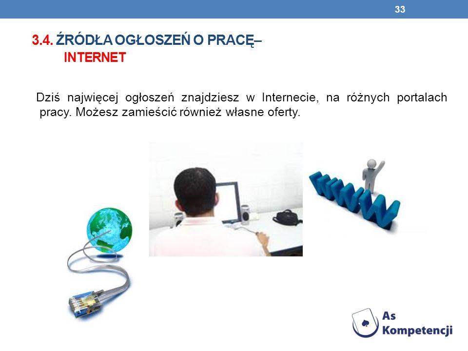 3.4. ŹRÓDŁA OGŁOSZEŃ O PRACĘ– INTERNET Dziś najwięcej ogłoszeń znajdziesz w Internecie, na różnych portalach pracy. Możesz zamieścić również własne of