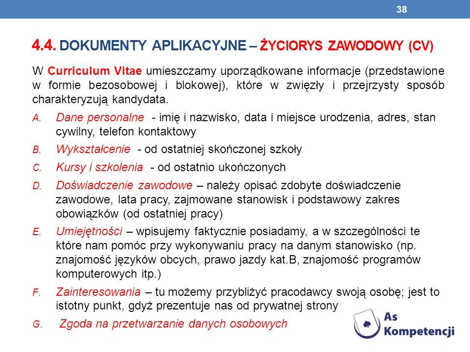 4.4. DOKUMENTY APLIKACYJNE – ŻYCIORYS ZAWODOWY (CV) W Curriculum Vitae umieszczamy uporządkowane informacje (przedstawione w formie bezosobowej i blok