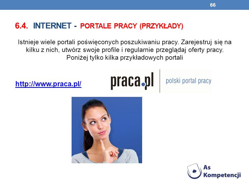 6.4. INTERNET - PORTALE PRACY (PRZYKŁADY) Istnieje wiele portali poświęconych poszukiwaniu pracy. Zarejestruj się na kilku z nich, utwórz swoje profil