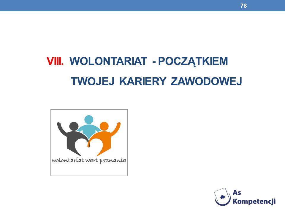 VIII. WOLONTARIAT - POCZĄTKIEM TWOJEJ KARIERY ZAWODOWEJ 78
