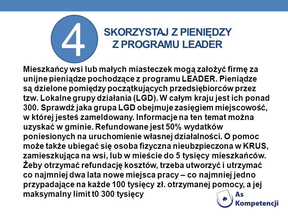 SKORZYSTAJ Z PIENIĘDZY Z PROGRAMU LEADER Mieszkańcy wsi lub małych miasteczek mogą założyć firmę za unijne pieniądze pochodzące z programu LEADER. Pie