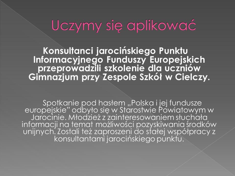 Konsultanci jarocińskiego Punktu Informacyjnego Funduszy Europejskich przeprowadzili szkolenie dla uczniów Gimnazjum przy Zespole Szkół w Cielczy.